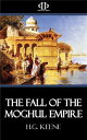 The Fall of the Moghul Empire【電子書籍】[ H.G. Keene ]