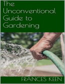 The Unconventional Guide to Gardening