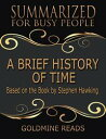 A Brief History of Time - Summarized for Busy People: Based On the Book By Stephen Hawking【電子書籍】 Goldmine Reads