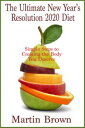 The Ultimate New Year's Resolution 2020 DietSimple Steps to Creating the Body You Deserve【電子書籍】[ Martin Brown ]