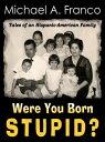 樂天商城 - Were You Born Stupid? Tales of an Hispanic-American Family【電子書籍】[ Michael A. Franco ]