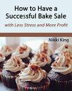 楽天楽天Kobo電子書籍ストアHow to Have a Successful Bake Sale【電子書籍】[ Nikki King ]