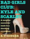 Bad Girls Club: Kyle and Scarlet【電子書籍】[ B.T. Singer ]