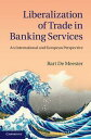 Liberalization of Trade in Banking ServicesAn International and European Perspective【電子書籍】 Bart De Meester