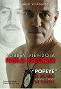 """Sobreviviendo a Pablo Escobar""""Popeye"""" El Sicario, 23 a?os y 3 meses de c?rcel【電子書籍】[ Jhon Jairo Vel?squez V?squez ]"""