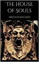 The House of Souls【電子書籍】 Arthur Machen