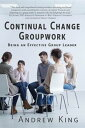 Continual Change GroupworkBeing an Effective Group Leader【電子書籍】[ Andre...