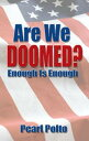 Are We Doomed? Enough Is Enough【電子書籍】[ Pearl Polto ]