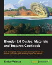 Blender 2.6 Cycles:Materials and Textures Cookbook【電子書籍】[ Enrico Valenza ]