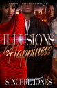 Illusions of Happiness【電子書籍】[ Sincere Jones ]