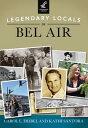 Legendary Locals of Bel Air【電子書籍】[ Carol L. Deibel ]