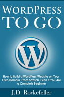WordPress to Go: How to Build a WordPress Website on Your Own Domain, From Scratch, Even If You Are a Comple��