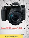 Canon Eos 77d: Beginner's Guide【電子書籍】[ Gack Davidson ]