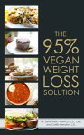 The 95% Vegan Weight Loss Solution: The World's First Flexible, Carb Smart, Plant-Based Weight Loss Program[ Dr. Jamie Noll, Pharm.D., L.D., CDE ]