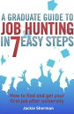 A Graduate Guide to Job Hunting in Seven Easy StepsHow to find your first job after university【電子書籍】[ Jackie Sherman ]