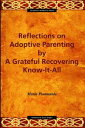 Reflections on Adoptive Parentingby a Grateful Recovering Know-It-All【電子書籍】[ Maria E Piantanida ]