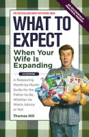 What to Expect When Your Wife Is Expanding: A Reassuring Month-by-Month Guide for the Father-to-Be, Whether ��