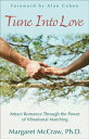 Tune Into Love: Attract Romance through the Power of Vibrational Matching【電子書籍】[ Margaret McCraw Ph.D., Alan Cohen ]