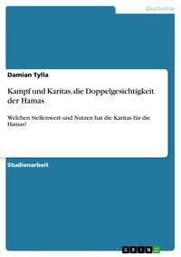 Kampf und Karitas, die Doppelgesichtigkeit der HamasWelchen Stellenwert und Nutzen hat die Karitas f?r die Hamas?【電子書籍】[ Damian Tylla ]