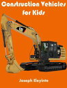 Construction Vehicles for Kids【電子書籍】[ Joseph Eleyinte ]
