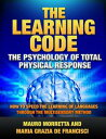 The Learning Code: The Psychology of Total Physical Response - How to Speed the Learning of Languages Through the Multisensory Method - A Practical Guide to Teaching Foreign Languages【電子書籍】[ Mauro Morretta ]