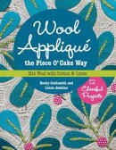 Wool Appliqu��� the Piece O' Cake Way