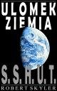 Ulomek Ziemia - 001 - S.S.H.U.T.【電子書籍】[ Robert Skyler ]