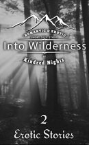 Into Wilderness 2 Erotica Stories: Romantic and Erotic Short Sexy Stories