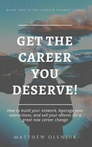 Get The Job You Deserve! How to build your network, leverage your connections, and sell your talents for a g��