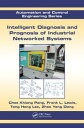 Intelligent Diagnosis and Prognosis of Industrial Networked Systems【電子書籍】[ Chee Khiang Pang ]