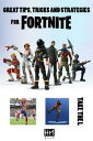 Great tips, tricks and strategies for Fortnite【電子書籍】 Pham Hoang Minh
