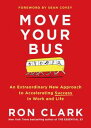 Move Your BusAn Extraordinary New Approach to Accelerating Success in Work and Life【電子書籍】[ Ron Clark ]