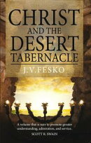 Christ and the Desert Tabernacle: Discover the connections between Christ and the Old Testament tabernacle