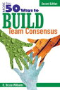 More Than 50 Ways to Build Team Consensus【電子書籍】[ R. Bruce Williams ]