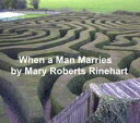 When a Man Marries【電子書籍】[ Mary Roberts Rinehart ]
