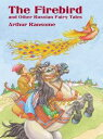 The Firebird and Other Russian Fairy Tales【電子書籍】 Arthur Ransome