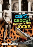 Cops, Crocs & Leopard-Skin Jocks