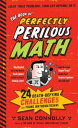 The Book of Perfectly Perilous Math24 Death-Defying Challenges for Young Mathematicians【電子書籍】[ Sean Connolly ]