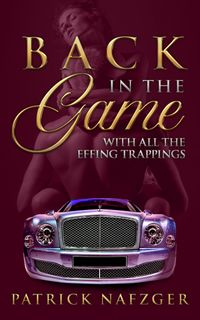 Back in the GameWith All the Effing Trappings【電子書籍】[ Patrick Nafzger ]