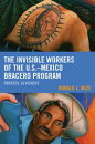 The Invisible Workers of the U.S.?Mexico Bracero Program