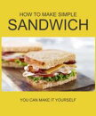 HOW TO MAKE SIMPLE SANDWICH