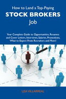 How to Land a Top-Paying Stock brokers Job: Your Complete Guide to Opportunities, Resumes and Cover Letters,��