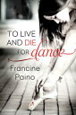 To Live and Die for Dance【電子書籍】[ Francine Paino ]