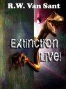 Extinction Live!【電子書籍】[ R.W. Van Sant ]
