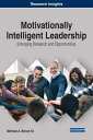 Motivationally Intelligent LeadershipEmerging Research and Opportunities【電子書籍】[ Michael A. Brown Sr. ]