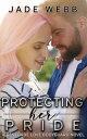 Protecting Her Pride【電子書籍】[ Jade Webb ]