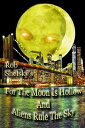 For The Moon Is Hollow And Aliens Rule The Sky【電子書籍】 Rob Shelsky
