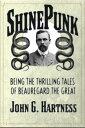 ShinePunk: A Beauregard the Monster Hunter Collection【電子書籍】[ John G. Hartness ]