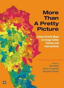 More Than a Pretty Picture: Using Poverty Maps to Design Better Policies and Interventions / Edited by Tara ��