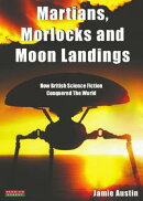 Martians, Morlocks and Moon Landings: How British Science Fiction Conquered The World
